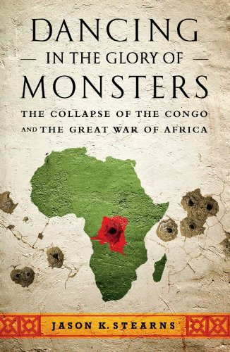 """""""Dancing in the Glory of Monsters - The Collapse of the Congo and the Great War of Africa"""" av Jason Stearns"""
