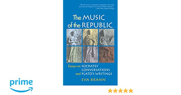 com the music of the republic essays on socrates  com the music of the republic essays on socrates conversations and plato s writings 9781589880757 eva brann books