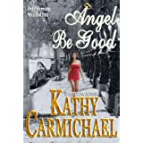 Angel Be Goodby Kathy Carmichael
