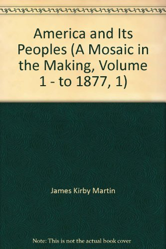 America and Its Peoples (A Mosaic in the Making, Volume 1 - to 1877, 1)