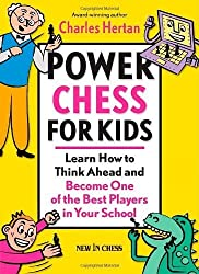 By Charles Hertan Power Chess for Kids: Learn How to Think Ahead and Become One of the Best Players in Your School