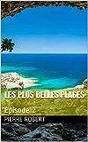 Les plus belles plages: Episode 2 (French Edition)