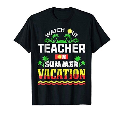 Watch Out Teacher On Summer Vacation T-Shirt