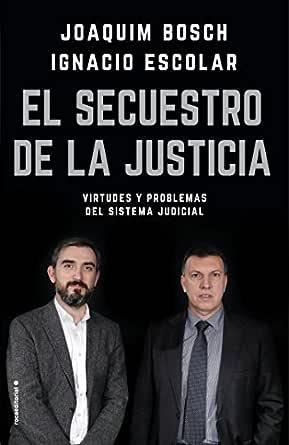 El secuestro de la justicia: Virtudes y problemas del