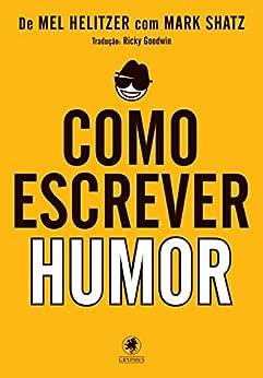 Como escrever humor por [Helitzer, Mel]