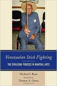 Venezuelan Stick Fighting: The Civilizing Process in