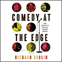 Comedy at the Edge: How Stand-up in the 1970s Changed America Audiobook by Richard Zoglin Narrated by Bob Benson