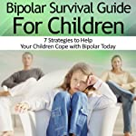 Bipolar Child: Bipolar Survival Guide for Children : 7 Strategies to Help Your Children Cope with Bipolar Today | Heather Rose