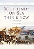 img - for Southend-on-Sea Then & Now: In Colour book / textbook / text book
