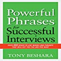 Powerful Phrases for Successful Interviews: Over 400 Ready-to-Use Words and Phrases That Will Get You the Job You Want Hörbuch von Tony Beshara Gesprochen von: Tony Beshara