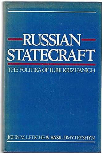 Russian Statecraft The Politika Of Iurii Krizhanich Krizanic
