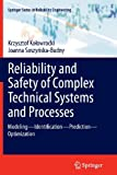 Reliability and Safety of Complex Technical Systems and Processes : Modeling - Identification - Prediction - Optimization, Koowrocki, Krzysztof and Soszyska-Budny, Joanna, 1447127129