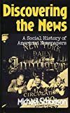 img - for Discovering The News: A Social History Of American Newspapers book / textbook / text book