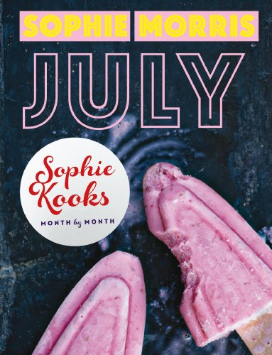 Sophie Kooks Month by Month: July: Quick and Easy Feelgood Seasonal Food for July from Kooky Dough's Sophie Morris