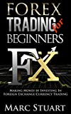 Forex Trading for Beginners: Making Money by Investing In Foreign Exchange Currency Trading (Forex Trading Strategies and Forex Technical Analysis for Beginners - Currency Exchange Made Simple)