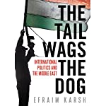 The Tail Wags the Dog: International Politics and the Middle East | Efraim Karsh