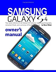 Samsung Galaxy S4 Owner's Manual:: Your quick reference to all Galaxy S IV features, including photography, voicemail, Email, and a universe of free Android apps by Weber, Steve (2013) Paperback