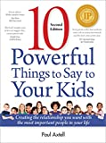 img - for Ten Powerful Things to Say to Your Kids - Second Edition: Creating the Relationship You Want with the Most Important People in Your Life book / textbook / text book