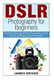 img - for DSLR Photography for Beginners: Take Breath Taking Digital Photos! Your Complete Guide to Learning and Mastering Digital Photography (DSLR Photography ... - DSLR - Digital Cameras - Beginners) book / textbook / text book