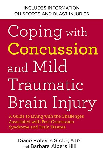 Coping with Concussion and Mild Traumatic Brain Injury: A Guide to Living with the Challenges Associated with Post Concussion Syndrome and Brain -