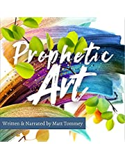 Prophetic Art: A Practical Guide to Creating with the Holy Spirit
