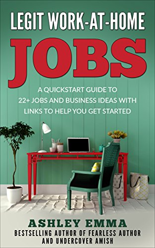 Legit Work-At-Home-Jobs: A Quickstart Guide to 22+ Jobs and Business Ideas with Links To Help You Get Started by [Emma, Ashley, Emma, Ashley]