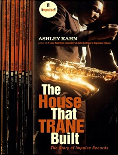 The House That Trane Built: The Story of Impulse Records: Ashley