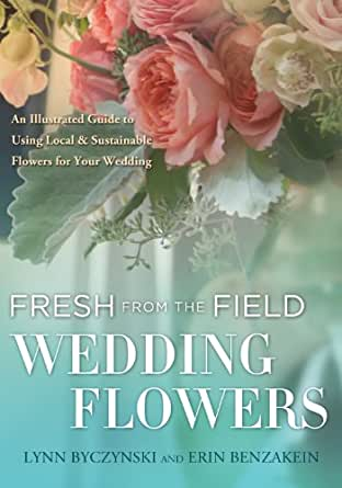 Fresh from the Field Wedding Flowers An Illustrated Guide to