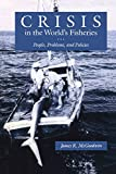 Crisis in the World's Fisheries: People, Problems, and Policies
