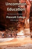 img - for Uncommon Education: The History and Philosophy of Prescott College, 1950s through 2006 book / textbook / text book