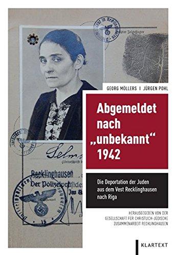 Abgemeldet nach unbekannt 1942: Die Deportation der Juden aus dem Vest Recklinghausen nach Riga
