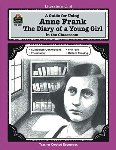 A Guide for Using Anne Frank: The Diary of a Young Girl in the Classroom: The Diary of a Young Girl in the Classroom (Teacher Created Materials)