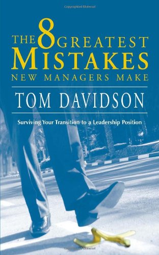 Read Online The 8 Greatest Mistakes New Managers Make: surviving your transition to a leadership position PDF