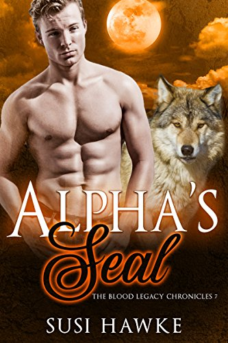 Alpha's Seal: An MM Mpreg Romance (The Blood Legacy Chronicles Book 7)