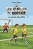 la saison des d?fis les rebelles du soccer t 1 french edition