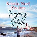 Forgiving Natalie | Kristin Noel Fischer