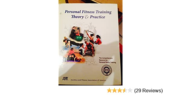 Personal fitness training theory practice aerobics and fitness personal fitness training theory practice aerobics and fitness association of america 9780977710201 amazon books fandeluxe Image collections