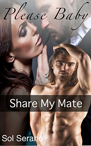 Book: Please Baby ~ Share my Mate by Sol Serano