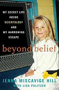 Beyond Belief: My Secret Life Inside Scientology and My Harrowing Escape by [Hill, Jenna Miscavige, Pulitzer, Lisa]