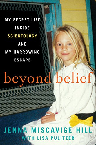 "Beyond Belief: My Secret Life Inside Scientology and My Harrowing Escape by [""Jenna Miscavige Hill"", ""Lisa Pulitzer""] cover"