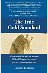 The True Gold Standard - A Monetary Reform Plan without Official Reserve Currencies by Lewis E. Lehrman (2011) Paperback Paperback