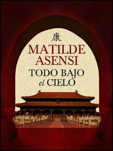 Descargar Libro Todo Bajo El Cielo Matilde Asensi