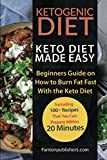 Ketogenic Diet: Keto Diet Made Easy: Beginners Guide on How to Burn Fat Fast With the Keto Diet (Including 100+ Recipes That You Can Prepare Within 20 Minutes)