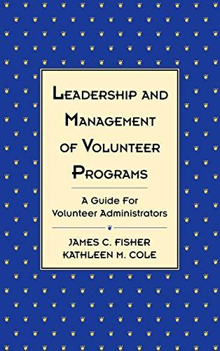 Leadership and Management of Volunteer Programs: A Guide for Volunteer Administrators