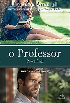 O Professor - Prova Final - Série O Professor - Livro 4 (Portuguese Edition) by [Amaral, Tatiana]