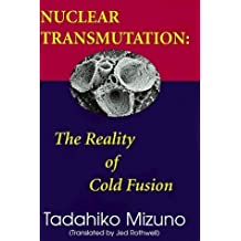 Nuclear Transmutation: The Reality of Cold Fusion 1st (first) Edition by Dr. Tadahiko Mizuno published by Cold Fusion Technology (1998)