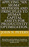 img - for Applying  Six Sigma  Methods and Principles to Human Capital Assets for Productivity Optimization.: Work/Exercise/Life Balance, Intellectual and Physical Health, for Much Improved Quality of Life. book / textbook / text book