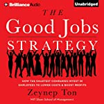 The Good Jobs Strategy: How the Smartest Companies Invest in Employees to Lower Costs and Boost Profits | Zeynep Ton