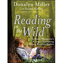 Reading in the Wild: The Book Whisperer's Keys to Cultivating Lifelong Reading Habits (English Edition)