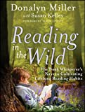 Reading in the Wild: The Book Whisperer's Keys to Cultivating Lifelong Reading Habits